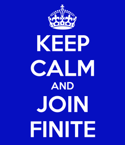 Poster: KEEP CALM AND JOIN FINITE