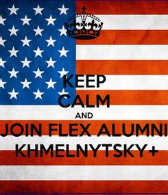Poster: KEEP CALM AND JOIN FLEX ALUMNI  KHMELNYTSKY+