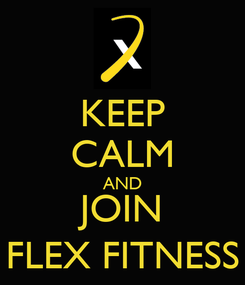 Poster: KEEP CALM AND JOIN FLEX FITNESS