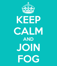 Poster: KEEP CALM AND JOIN FOG
