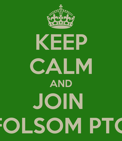 Poster: KEEP CALM AND JOIN  FOLSOM PTO
