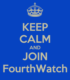 Poster: KEEP CALM AND JOIN FourthWatch