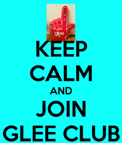 Poster: KEEP CALM AND JOIN GLEE CLUB