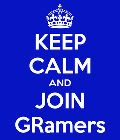 Poster: KEEP CALM AND JOIN GRamers