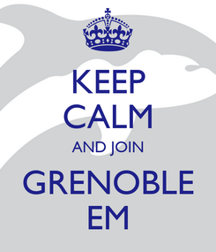 Poster: KEEP CALM AND JOIN GRENOBLE EM