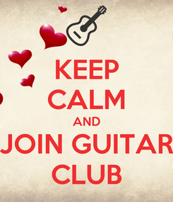 Poster: KEEP CALM AND JOIN GUITAR CLUB