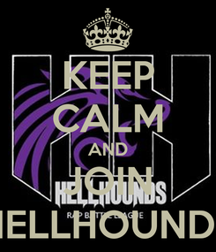 Poster: KEEP CALM AND JOIN HELLHOUNDS