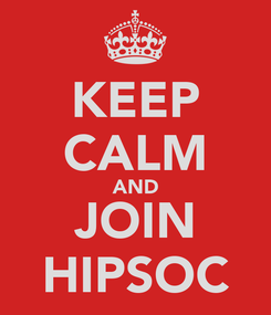 Poster: KEEP CALM AND JOIN HIPSOC