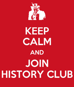 Poster: KEEP CALM AND JOIN HISTORY CLUB