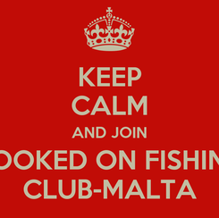 Poster: KEEP CALM AND JOIN HOOKED ON FISHING CLUB-MALTA