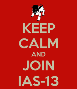 Poster: KEEP CALM AND JOIN IAS-13