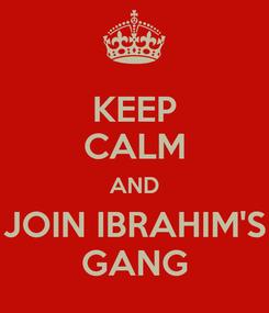 Poster: KEEP CALM AND JOIN IBRAHIM'S GANG