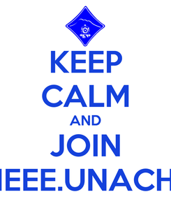 Poster: KEEP CALM AND JOIN IEEE.UNACH