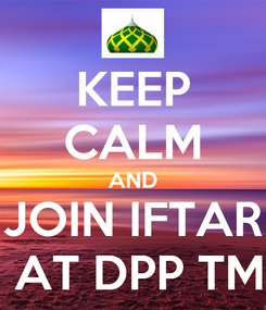 Poster: KEEP CALM AND JOIN IFTAR  AT DPP TM