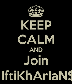 Poster: KEEP CALM AND Join  IftiKhArIaN$