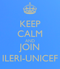 Poster: KEEP CALM AND JOIN ILERI-UNICEF