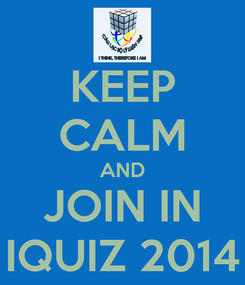 Poster: KEEP CALM AND JOIN IN IQUIZ 2014