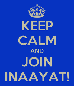 Poster: KEEP CALM AND JOIN INAAYAT!