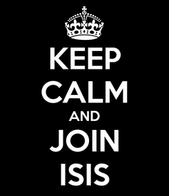 Poster: KEEP CALM AND JOIN ISIS