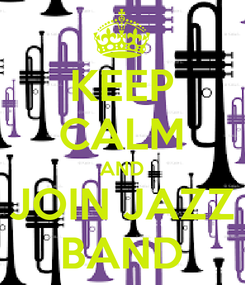 Poster: KEEP CALM AND JOIN JAZZ BAND