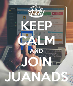Poster: KEEP CALM AND JOIN JUANADS