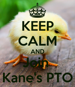 Poster: KEEP CALM AND Join  Kane's PTO