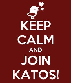 Poster: KEEP CALM AND JOIN KATOS!