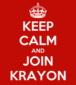 Poster: KEEP CALM AND JOIN KRAYON