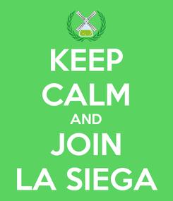 Poster: KEEP CALM AND JOIN LA SIEGA