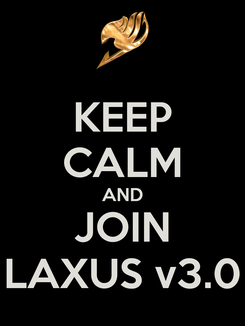 Poster: KEEP CALM AND JOIN LAXUS v3.0