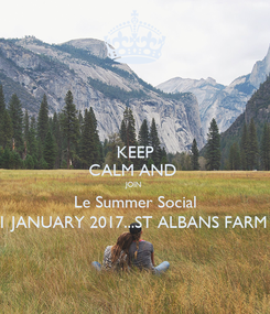 Poster: KEEP CALM AND  JOIN  Le Summer Social 1 JANUARY 2017...ST ALBANS FARM