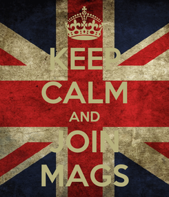 Poster: KEEP CALM AND JOIN MAGS