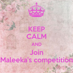 Poster: KEEP CALM AND Join Maleeka's competition