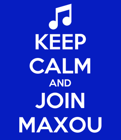 Poster: KEEP CALM AND JOIN MAXOU