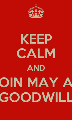 Poster: KEEP CALM AND JOIN MAY AT GOODWILL