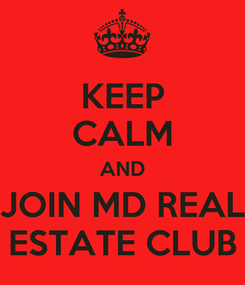 Poster: KEEP CALM AND JOIN MD REAL ESTATE CLUB