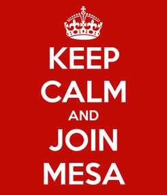 Poster: KEEP CALM AND JOIN MESA
