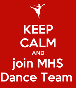 Poster: KEEP CALM AND join MHS Dance Team