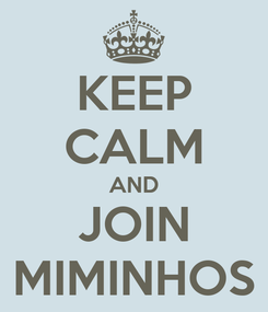 Poster: KEEP CALM AND JOIN MIMINHOS
