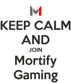 Poster: KEEP CALM AND JOIN Mortify Gaming