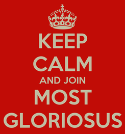 Poster: KEEP CALM AND JOIN MOST GLORIOSUS