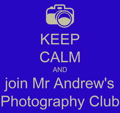 Poster: KEEP CALM AND join Mr Andrew's Photography Club