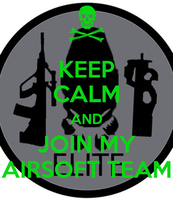 Poster: KEEP CALM AND JOIN MY AIRSOFT TEAM