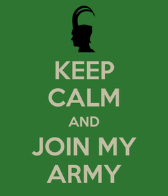 Poster: KEEP CALM AND JOIN MY ARMY