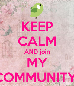 Poster: KEEP CALM AND join MY COMMUNITY