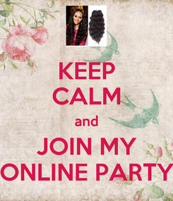 Poster: KEEP CALM and JOIN MY ONLINE PARTY