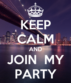 Poster: KEEP CALM AND JOIN  MY PARTY