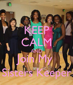 Poster: KEEP CALM AND Join My  Sisters Keeper