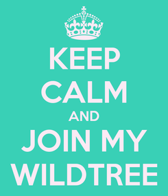 Poster: KEEP CALM AND JOIN MY WILDTREE