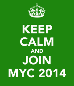 Poster: KEEP CALM AND JOIN MYC 2014